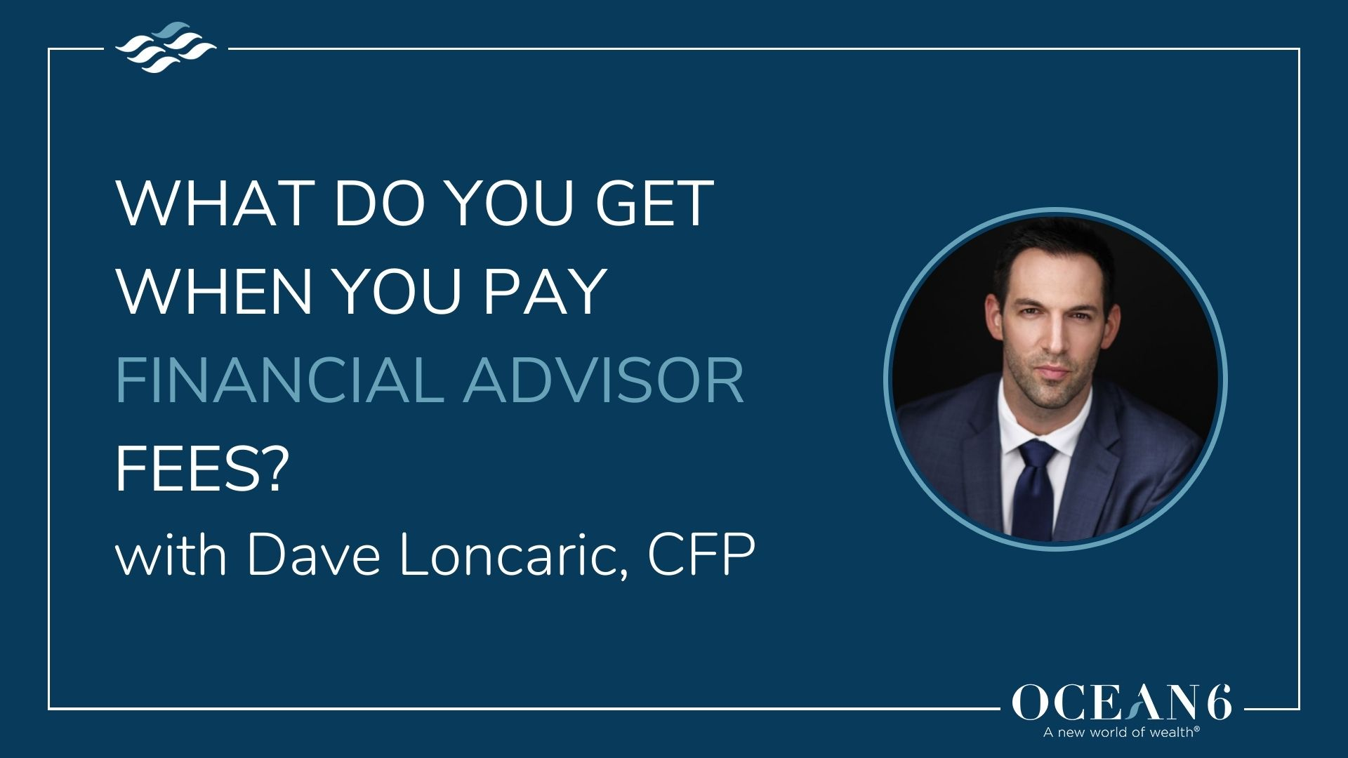 What Do You Get When You Pay Financial Advisor Fees?